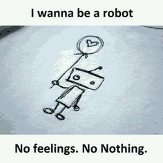 I wanna be a robot No Feelings. No Nothing Crazy Girl Quotes, Girly Quotes, Funny Quotes, Qoutes, Attitude Quotes, Mood Quotes, Life Quotes, Blah Quotes, Fed Up Quotes