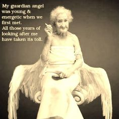 My guardian angel was young & energetic when we first met. All those years of looking after me have taken its toll.