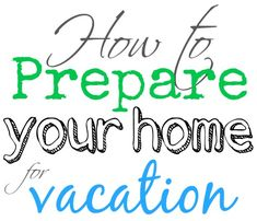 12 ways to Prepare Your Home for Vacation