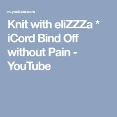 Knit with eliZZZa * iCord Bind Off without Pain - YouTube