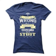 I MAY BE WRONG I AM A STOUT TSHIRTS - #sweater weather #white sweater. CHECK PRICE => https://www.sunfrog.com/Names/I-MAY-BE-WRONG-I-AM-A-STOUT-TSHIRTS-Ladies.html?68278