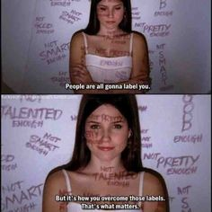 """""""People are all gonna label you. But it's how you overcome those labels. That's what matters."""" - Brooke Davis."""