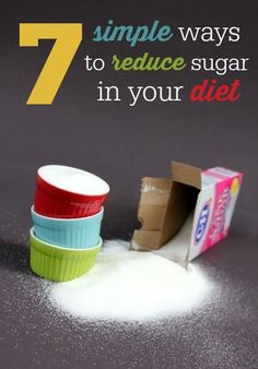 7 simple ways to reduce sugar in your diet.