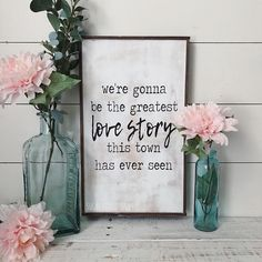 """""""We're gonna be the greatest love story this town has ever seen.."""" -Lanco ***All orders have a 4 week turn around and are completed in the order that they are received.*** This sign has a distressed background, measures approx. 9x20 with frame and comes ready to hang. Reverse side"""