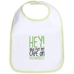 HEY! Who Put My Cape On Backwards? Funny and Unique Baby Bib, Perfect Gift for New Parents and Grandparents.
