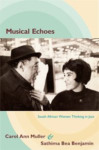 Carol Ann Muller, Sathima Bea Benjamin - Musical Echoes: South African Women Thinking in Jazz
