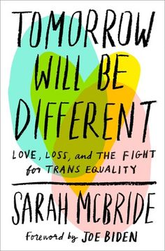 Buy Tomorrow Will Be Different: Love, Loss, and the Fight for Trans Equality by Joe Biden, Sarah McBride and Read this Book on Kobo's Free Apps. Discover Kobo's Vast Collection of Ebooks and Audiobooks Today - Over 4 Million Titles! New Books, Good Books, Books To Read, Free Reading, Reading Lists, Student Body President, Transgender Community, Human Rights Campaign, Memoirs