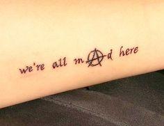 we're all mad here tattoo Alice in wonderland tattoo. Anarchy tattoo. Corina's tattoo.
