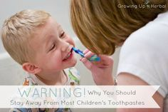 WARNING! Why You Should Stay Away From Most Children's Toothpastes | GrowingUpHerbal.com -- Just because a toothpaste is for children doesn't mean it's good for their teeth or their health. Learn more here.