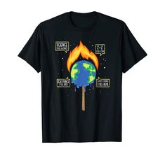 Global Warming Is Real Burning Earth Melting Climate Change T-Shirt Love The Earth, Wedding Shirts, Matching Couples, Couple Shirts, Global Warming, Branded T Shirts, Climate Change, Really Cool Stuff, Fashion Brands