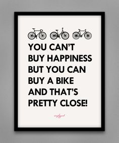 you can't buy happiness but you can buy a bike