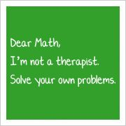 Dear Math, I'm not a therapist. Solve your own problems. Favorite Quotes, Best Quotes, Funny Quotes, Funny Hoodies, Funny Tshirts, Haha Funny, Hilarious, I Hate Math, Teacher Humor