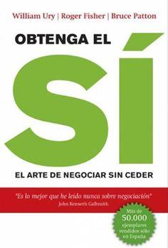 Obtenga el SI: el arte de negociar sin ceder - Roger Fisher , William L. Ury y Bruce Patton