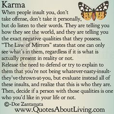 This is how karma works, so never be nasty to someone who is truly unhappy with themselves...karma has it's way of giving reality checks.