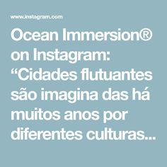 """Ocean Immersion® on Instagram: """"Cidades flutuantes são imagina das há muitos anos por diferentes culturas, criativos, cineastas e arquitetos A notícia é que estás cidades…"""""""