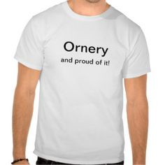 Ornery and proud of it T-shirt