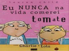 Eu nunca na vida comerei tomate - com Charlie e Lola - Lauren Child