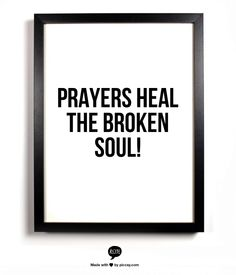 Prayers heal the broken soul!