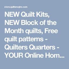 NEW Quilt Kits, NEW Block of the Month quilts, Free quilt patterns - Quilters Quarters - YOUR Online Home for New Quilt Kits, New Block of Month and ALL Quilting Supplies - Kansas' Premier Quilting Store
