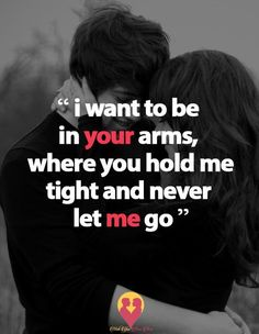 Quotes Discover I want to be in your arms where you hold me tight and never let me go Cute Love Quotes Hold Me Quotes Soulmate Love Quotes Love Quotes Poetry Love Husband Quotes I Miss You Quotes Cute Couple Quotes Love Quotes For Her Romantic Love Quotes Love Quotes For Her, Cute Love Quotes, Hold Me Quotes, Hug Quotes, Soulmate Love Quotes, Couples Quotes Love, Love Husband Quotes, Love Quotes With Images, Cute Couple Quotes