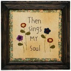 "Primitives By Kathy Stitched Sign- ""Then Sings My Soul"" Primitive Embroidery, Primitive Stitchery, Primitive Crafts, Primitive Christmas, Country Christmas, Primitive Sayings, Primitive Shelves, Primitive Patterns, Primitive Snowmen"