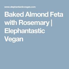 Baked Almond Feta with Rosemary | Elephantastic Vegan