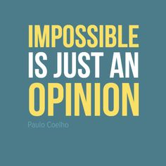 """""""Impossible is just an opinion"""". #PauloCoelho #Inspirational #Quotes @Candidman"""