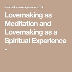 Lovemaking as Meditation and Lovemaking as a Spiritual Experience -