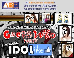 "HI ABE CUBAO STUDENTS! See you at the ABE Cubao ""GUESS WHO?"" Acquaintance Party 2014! WHERE: Amoranto Sports Complex, Gate 4 (Amoranto Theater) WHEN: August 20, 2014, 6pm-11pm ATTIRE: Dress-up as a popular personality (international, local or within the school) TICKET PRICE: 400 Php For inquiries or to purchase tickets, please contact: Ms. Angelica T. Diocales Event Manger M.I.C.E Management See you there!"