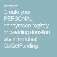 Create your PERSONAL honeymoon registry or wedding donation site in minutes! | GoGetFunding