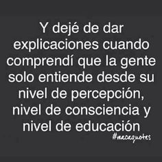 """""""And stop giving explanations when I realized that people only understand from their own level of perception, level of consciousness and level of education"""". Well said! Words Quotes, Wise Words, Me Quotes, Sayings, Qoutes, Frases Pro Whatsapp, Great Quotes, Inspirational Quotes, Motivational"""