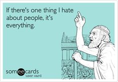 If there's one thing I hate about people, it's everything. | Reminders Ecard | someecards.com