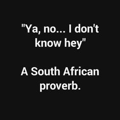 African Jokes, Africa Quotes, African Proverb, Afrikaans, Funny Signs, Proverbs, Cool Words, South Africa, Funny Quotes