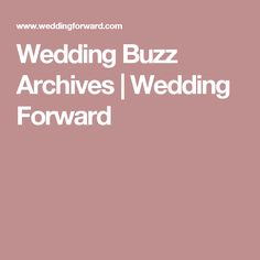 Wedding Buzz Archives | Wedding Forward