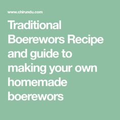 Traditional Boerewors Recipe and guide to making your own homemade boerewors Make Your Own, Make It Yourself, How To Make, South African Recipes, Budgeting, Homemade, Traditional, Eat, Food