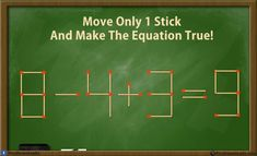 Move the stick that makes the plus sign to make it say 8 plus 4 -3 equals nine