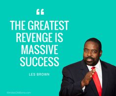 Famous Quotes : Les Brown_The greatest revenge is massive success… Positive Affirmations, Positive Quotes, Motivational Quotes, Inspirational Quotes, Famous Quotes, Best Quotes, Les Brown Quotes, Empowering Quotes, Love Yourself Quotes