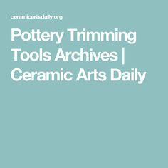 Pottery Trimming Tools Archives | Ceramic Arts Daily