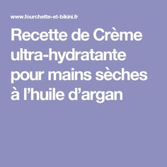 Recette de Crème ultra-hydratante pour mains sèches à l'huile d'argan