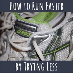 How to run faster by trying less. Actually looks like it could work! It basically says that if you relax your upper body and not tense up, it will make you run faster.