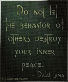 """""""Do not let the behavior of others destroy your inner peace."""" — Dalai Lama Words to take to heart! Dalai Lama, Great Quotes, Quotes To Live By, Me Quotes, Inspirational Quotes, Peace Quotes, Moving Quotes, Motivational Quotes, The Knowing"""