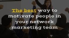 When it comes to motivating people in your #NetworkMarketing team, here's the best way to do this: http://brandonline.michaelkidzinski.ws/the-best-way-to-motivate-people-in-your-network-marketing-team/