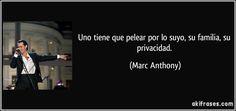 Uno tiene que pelear por lo suyo, su familia, su privacidad. (Marc Anthony)