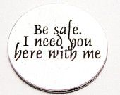 5 Be Safe. I Need You Here With Me Military Love Tokens Pewter