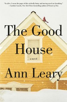 The Good House (Ann Leary)  occasionally lowbrow writing made palatable by fascinating subject matter--women, psychology, houses