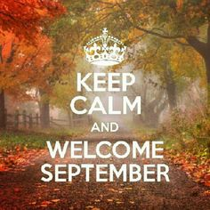 ❥ Keep calm and welcome September