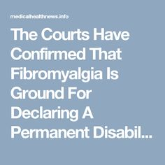 The Courts Have Confirmed That Fibromyalgia Is Ground For Declaring A Permanent Disability Fibromyalgia Disability, Fibromyalgia Syndrome, Chronic Fatigue Syndrome, Chronic Illness, Chronic Pain, Thyroid Disease, Autoimmune Disease, Headache Relief, Nerve Pain