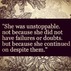 #unstoppable #woman #girl #GirlPower #failure #doubts #strength #courage #JustDoIt #persistence #perseverance #Strong #quote