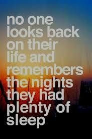noone looks back n their life and remembers the nights