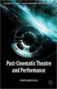 Post-cinematic theatre and performance / Piotr Woycicki Edición 	1st publ. - Houndmills, Basingstoke, Hampshire ; New York, NY : Palgrave Macmillan, 2014